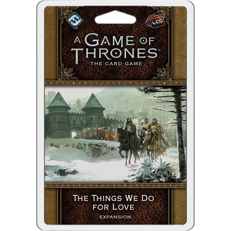 A Game of Thrones LCG (2nd Ed): The Things we do for Love