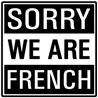 Sorry We Are French